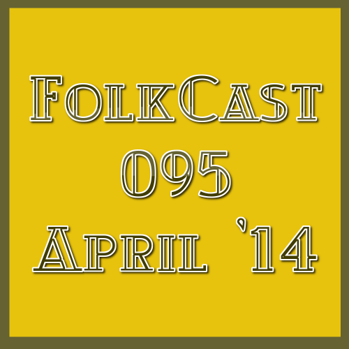 FolkCast 095 - April 2014